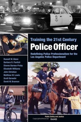 Training the 21st Century Police Officer: Redefining Police Professionalism for the Los Angeles Police Department  by  Dionne Barnes-Proby