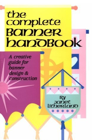 The Complete Banner Handbook: A Creative Guide for Banner Design and Construction  by  Janet Litherland