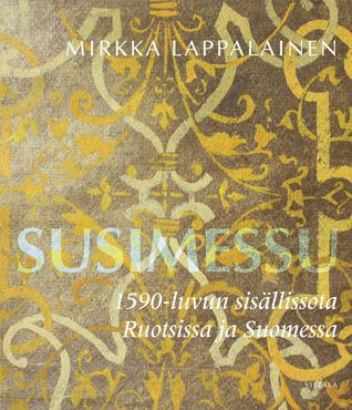 Susimessu: 1590-luvun sisällissota Ruotsissa ja Suomessa  by  Mirkka Lappalainen