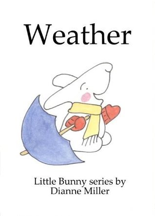 Weather (Little Bunny series)  by  Dianne  Miller