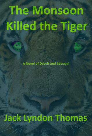 The Monsoon Killed the Tiger  by  Jack Lyndon Thomas