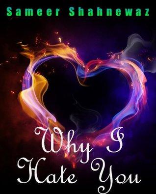 Why I Hate You - A Teenage Romantic Tale  by  Sameer Shahnewaz
