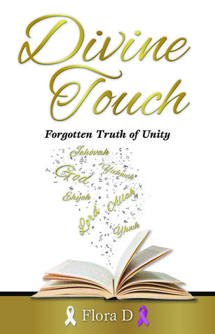 Divine Touch: Forgotten Truth of Unity Flora D.
