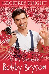 Be My Valentine, Bobby Bryson  by  Geoffrey Knight