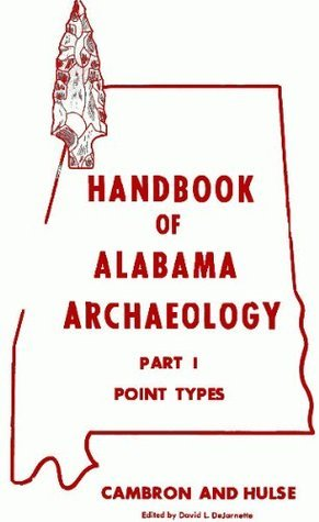 Handbook Of Alabama Archaeology, Part 1 Point Types  by  James W. Cambron
