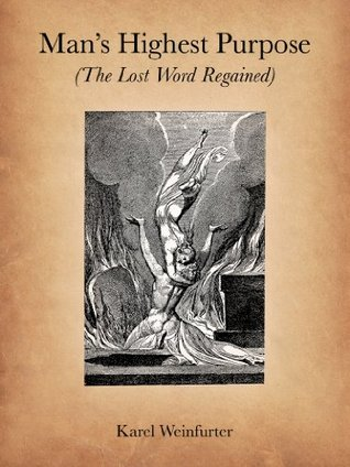 Mans Highest Purpose (The Lost Word Regained)  by  Karel Weinfurter