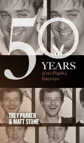 Trey Parker and Matt Stone: The Playboy Interview (50 Years of the Playboy Interview) Playboy Magazine Editors