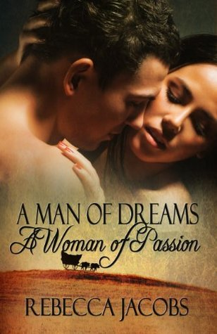 A Man of Dreams, A Woman of Passion  by  Rebecca Jacobs