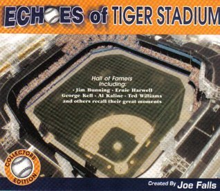 Echoes of Tiger Stadium  by  Joe Falls