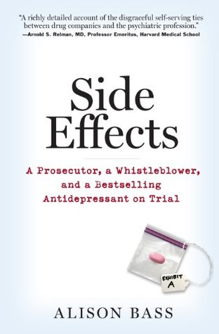 Side Effects: A Prosecutor, a Whistleblower, and a Bestselling Antidepressant on Trial Alison Bass
