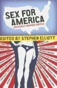 Sex for America: Politically Inspired Erotica Stephen Elliott