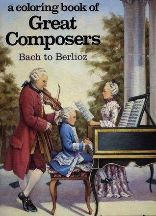 Coloring Book of Great Composers: Bach to Berlioz  by  David Brownell
