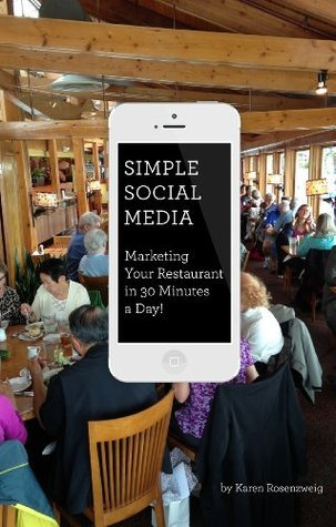 Simple Social Media: Marketing Your Restaurant in 30 Minutes a Day  by  Karen Rosenzweig