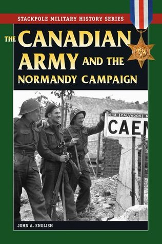 Canadian Army & Normandy Campaign, The (Stackpole Military History Series)  by  John A. English