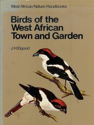 Birds of the West African Town and Garden (West African Nature Handbooks) J.H. Elgood