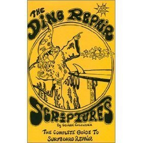 The Ding Repair Scriptures: The Complete Guide to Surfboard Repair George Colendich