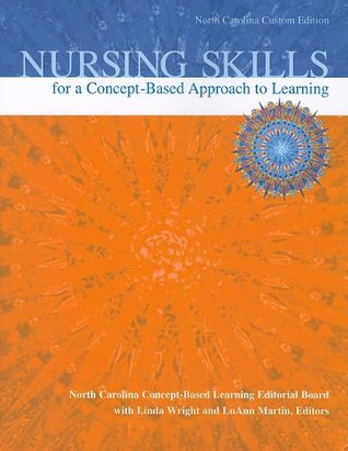 Nursing Skills for a Concept-Based Approach to Learning, North Carolina Custom Edition  by  Linda Wright