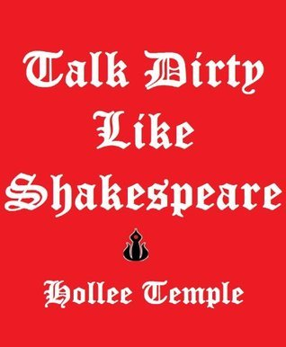 Talk Dirty Like Shakespeare  by  Hollee Temple