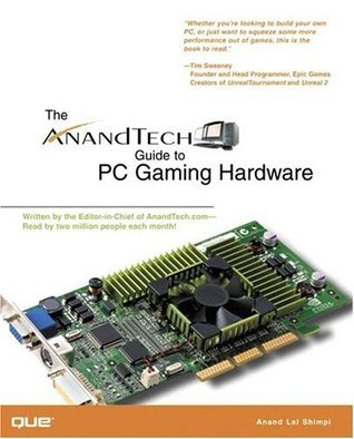 The Anandtech Guide to PC Gaming Hardware  by  Anand Lal Shimpi