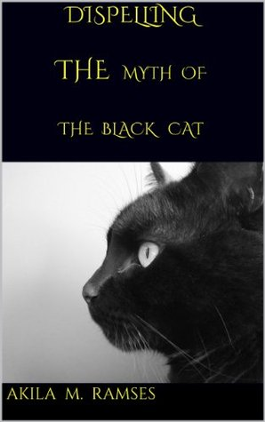 Dispelling the Myth of the Black Cat Akila M. Ramses