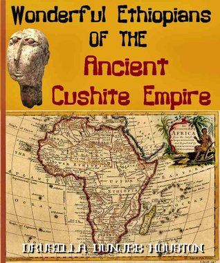 Wonderful Ethiopians OF THE Ancient Cushite Empire (Annotated Authors Bibliography and Works) Drusilla Dunjee Houston