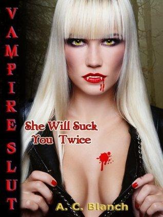 Vampire Slut - She Will Suck You Twice A.C. Blanch