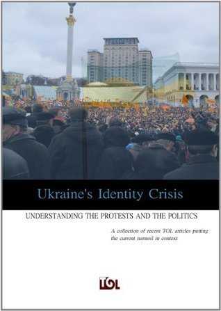 Ukraines Identity Crisis: Understanding the Protests and the Politics (Transitions Online Series) Transitions