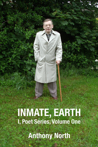 Inmate, Earth - I, Poet Series, Vol 1 Anthony   North