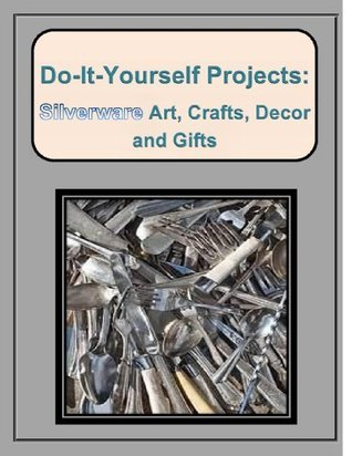 Do-It-Yourself: Silverware Projects Kari Place