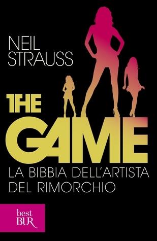 The Game. La bibbia dellartista del rimorchio Neil Strauss