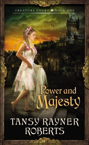 Power and Majesty (Creature Court Trilogy, #1) Tansy Rayner Roberts
