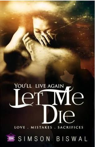 Youll live again Let Me Die  by  Simson Biswal