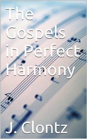 The Gospels in Perfect Harmony J. Clontz