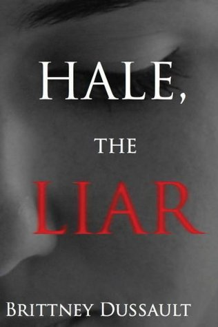 Hale, The Liar  by  Brittney Dussault