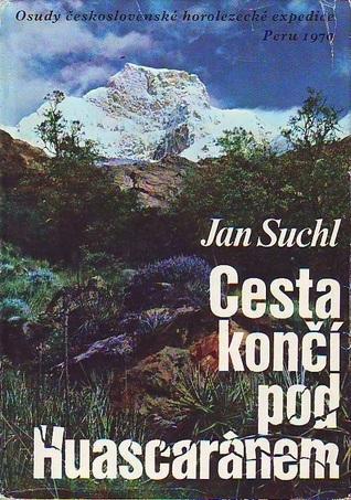 Cesta končí pod Huascaránem  by  Jan Suchl