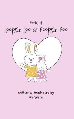 Stories of Loopsie Loo and Poopsie Poo  by  Ranjeeta Ramkumar