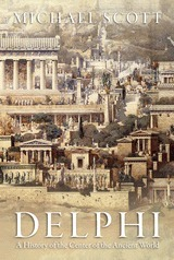 Delphi: A History of the Center of the Ancient World  by  Michael C. Scott