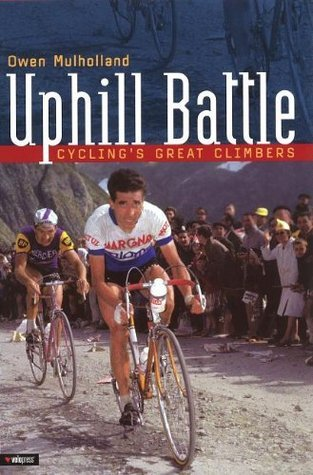 Uphill Battle: Cyclings Great Climbers Owen Mulholland