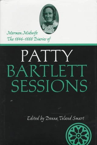 Mormon Midwife: The 1846-1888 Diaries of Patty Bartlett Sessions  by  Patty Bartlett Sessions
