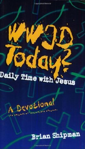 WWJD Today?: One year of daily devotions for youth  by  Brian Shipman