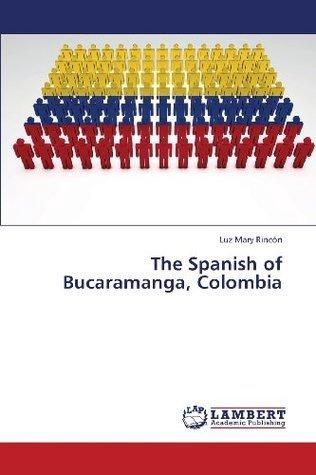The Spanish of Bucaramanga, Colombia Luz Mary Rincón