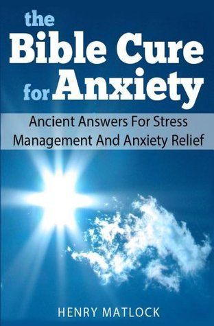 The Bible Cure For Anxiety Henry Matlock