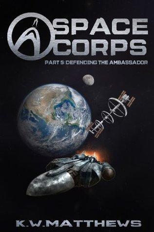 Defending the Ambassador (Space Corps, #5) K.W. Matthews