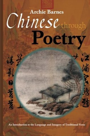 Chinese Through Poetry: An introduction to the language and imagery of traditional verse.  by  Archie Barnes