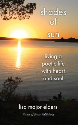 Shades of Sun - Living a Poetic Life with Heart and Soul Lisa Elders