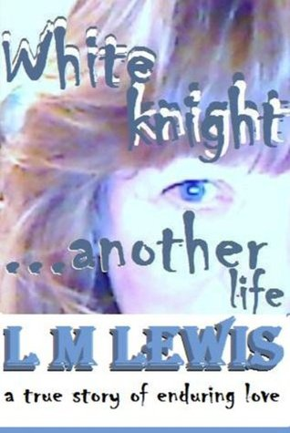 White knight...another life  by  L.M. Lewis