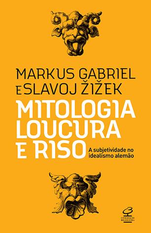 Mitologia, loucura e riso: A subjetividade no idealismo alemão  by  Markus Gabriel