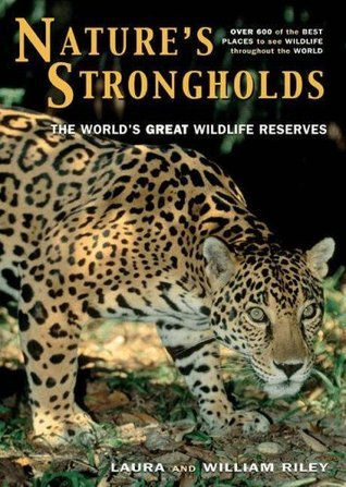 Natures Strongholds: The Worlds Great Wildlife Reserves Laura Riley