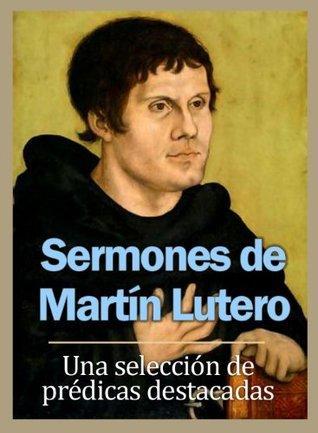 Sermones de Martín Lutero: Una selección de prédicas destacadas  by  Martín Lutero