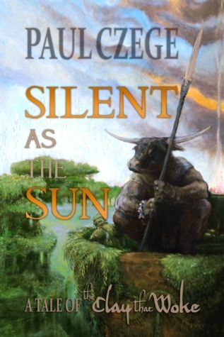 Silent As The Sun: a Tale of The Clay That Woke  by  Paul Czege